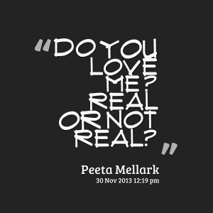 Quotes Picture: do you love me ? real or not real?