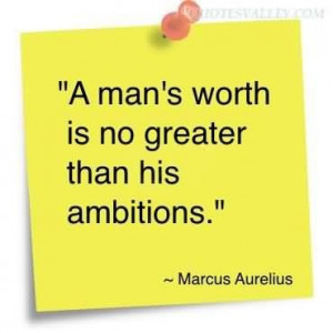 mans worth is no greater than his ambitions quote