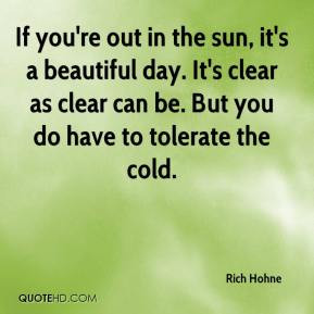 ... hohne-quote-if-youre-out-in-the-sun-its-a-beautiful-day-its-clear.jpg