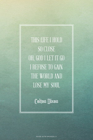 ... gain the world and lose my soul Colton Dixon | #coltondixon, #