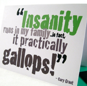 Cary grant, quotes, sayings, insanity, family, crazy