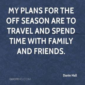 Dante Hall - My plans for the off season are to travel and spend time ...