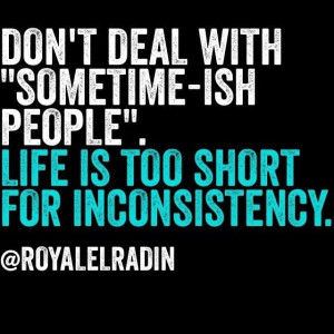 Life is too short for inconsistency.