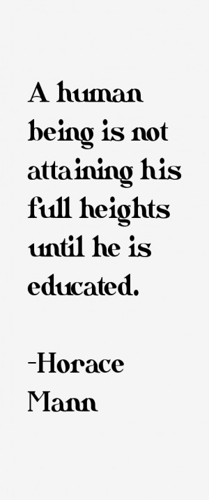 human being is not attaining his full heights until he is educated ...