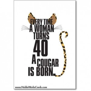 ... Birthday, Cougar, Quote, 40Th Birthday, Turn 40, Funny Stuff, Animal