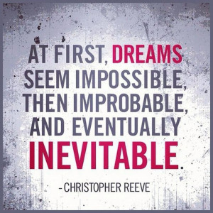"Inspirational Quote of the day: Christopher Reeve ""At first dreams ..."
