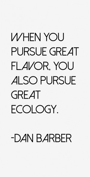 """When you pursue great flavor, you also pursue great ecology."""""""