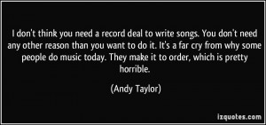 don't think you need a record deal to write songs. You don't need ...