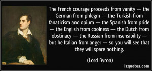 The French courage proceeds from vanity — the German from phlegm ...