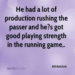 Bill Belichick - He had a lot of production rushing the passer and he ...
