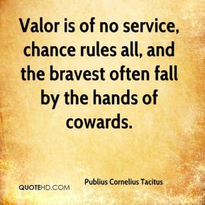 Publius Cornelius Tacitus - Valor is of no service, chance rules all ...