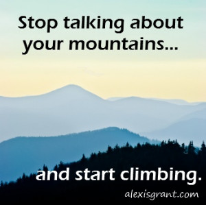 Read more about climbing your mountains.
