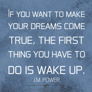 ... -come-true-the-first-thing-you-have-to-do-is-wake-up.-300x300.jpg