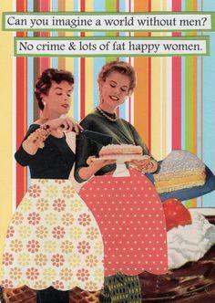 ... men? No crime & lots of fat happy women - vintage retro funny quote