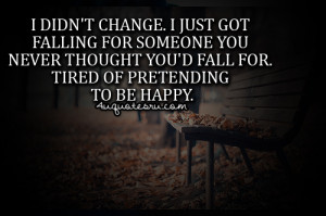 ... Thought You'd Fall For Tired Of Pretending To Be Happy ~ Life Quote