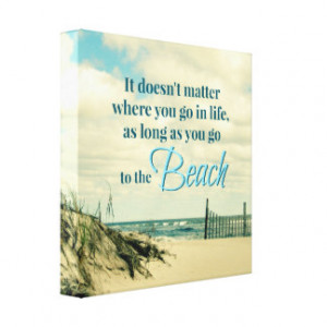 GO TO THE BEACH QUOTE WITH DUNE FENCE GALLERY WRAPPED CANVAS