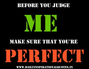 ... You Judge Me Make Sure That You're Perfect ~ Inspirational Quote