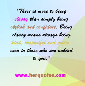 Be Classy Quotes there is more to being classy