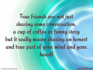 True friends are not just sharing some conversation,...