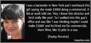 was a bartender in New York and I overheard this girl saying she ...