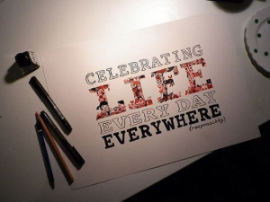 Celebrating life every day everywhere best positive quotes