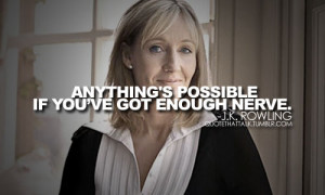 anything is possible if you've got enough nerve j k rowling