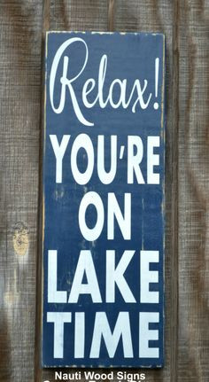 Lake Decor Lake Sign Lake Life Quotes Lake House Relax Youre On Lake ...