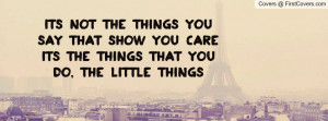 ... say that show you care its the things that you do, the little things
