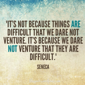 ... Because Things are Difficult That We Dare Not Venture ~ Failure Quote