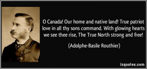 ... glowing hearts we see thee rise, The True North strong and free