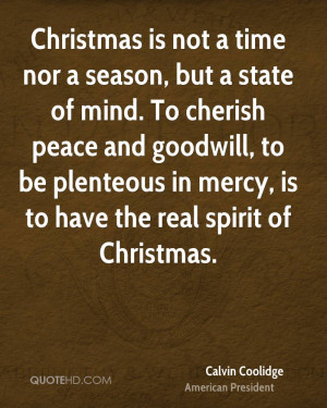 Christmas is not a time nor a season, but a state of mind. To cherish ...