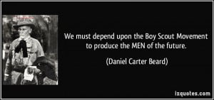 We must depend upon the Boy Scout Movement to produce the MEN of the ...