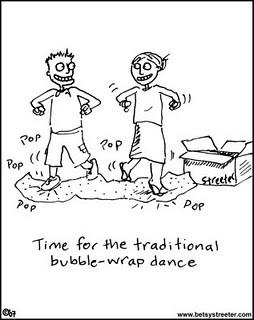 So do you do the bubble wrap dance too?