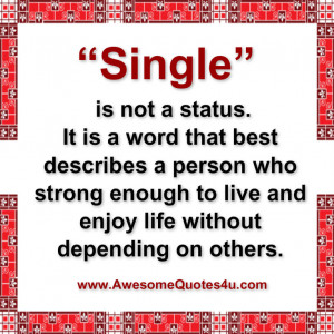 "Single"" is not a status. It is a word that best describes a person ..."