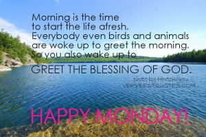 Monday Morning Quotes - wake up to greet the blessing of God.