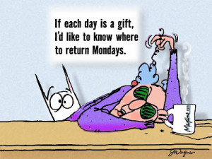 It's Monday again.....How do you feel about Mondays.....Do you hate ...