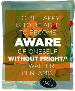 ... happiness:   11 Wonderfully Illuminating Quotes From Walter Benjamin