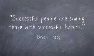 """Successful people are simply those with successful habits."""""""
