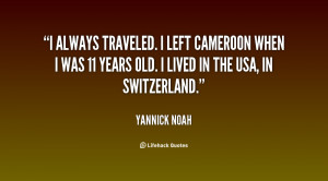 always traveled. I left Cameroon when I was 11 years old. I lived in ...