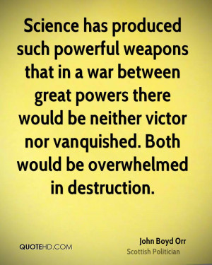 Science has produced such powerful weapons that in a war between great ...