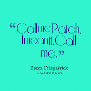 Quotes Picture: call me patch i mean it call me
