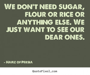 Quote about love - We don't need sugar, flour or rice or anything else ...