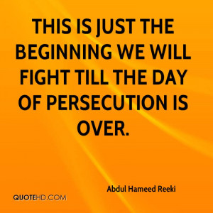 This is just the beginning We will fight till the day of persecution ...