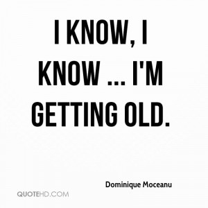 Getting Old Quotes i 39 m Getting Old