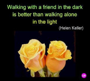 walking with a friend in the dark is better than walking alone in the ...