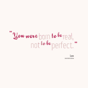 you were born to be real not to be perfect quotes from lara loockx ...