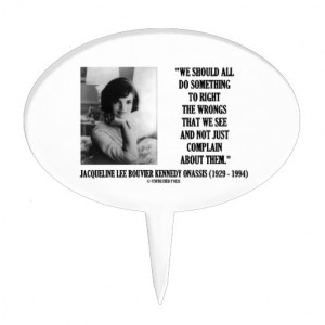 Jacqueline Kennedy Right The Wrongs Complain Quote Cake Pick