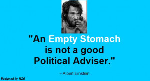 Quotes by Albert Einstein - An empty stomach is not a good political ...