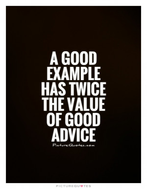 good example has twice the value of good advice Picture Quote #1