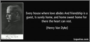 house where love abides And friendship is a guest, Is surely home ...